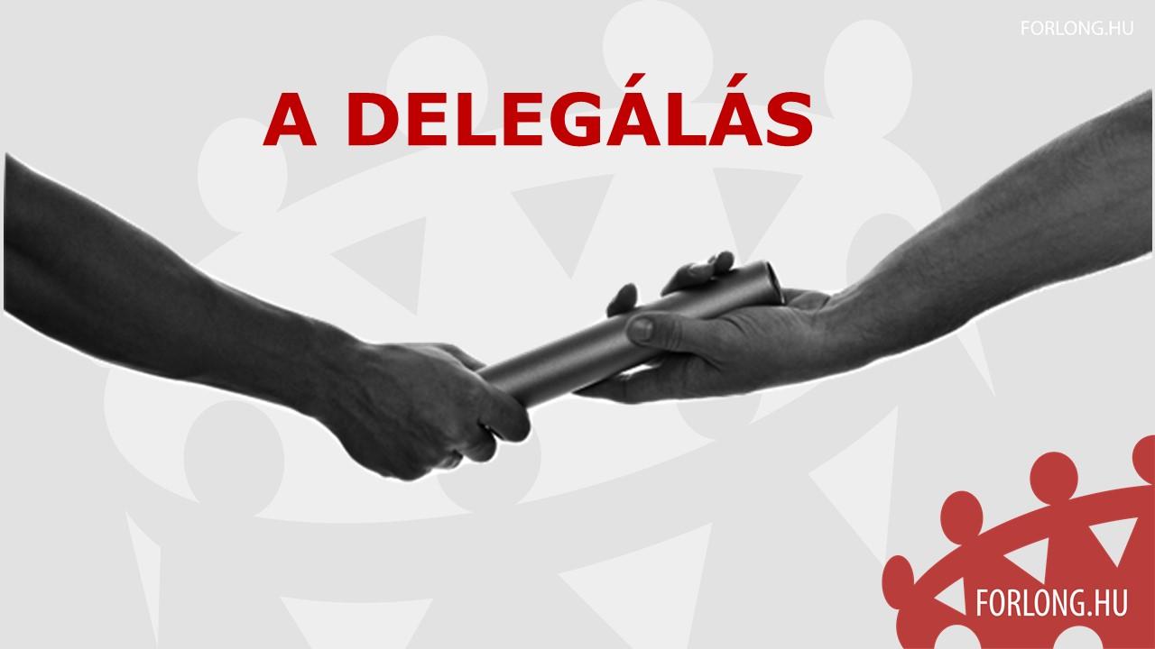 Delegálás - munkatársak fejlesztése - gyakorlatorientált csoportvezető képzés - Forlong Bt