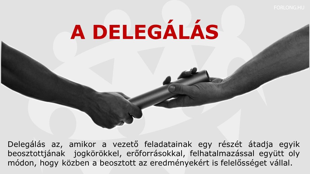 Mit jelent a delegálás - gyakorlatorientált középvezető képzés - a munkatársak fejlesztése - vezetői kompetencia - FORLONG Bt.